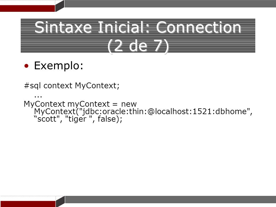 Sintaxe Inicial: Connection (2 de 7) Exemplo: #sql context MyContext;... MyContext myContext = new MyContext(