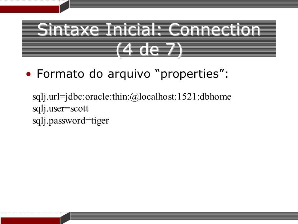 Sintaxe Inicial: Connection (4 de 7) Formato do arquivo properties: sqlj.url=jdbc:oracle:thin:@localhost:1521:dbhome sqlj.user=scott sqlj.password=tig