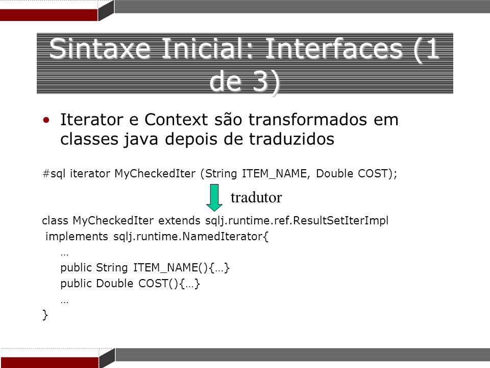Sintaxe Inicial: Interfaces (1 de 3) Iterator e Context são transformados em classes java depois de traduzidos #sql iterator MyCheckedIter (String ITE