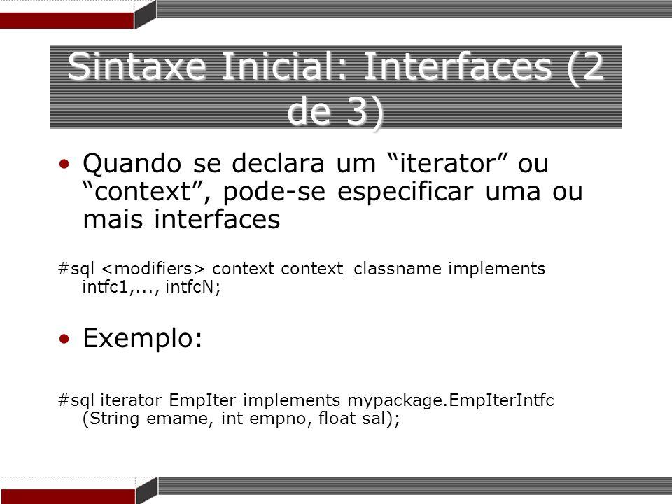 Sintaxe Inicial: Interfaces (2 de 3) Quando se declara um iterator ou context, pode-se especificar uma ou mais interfaces #sql context context_classna