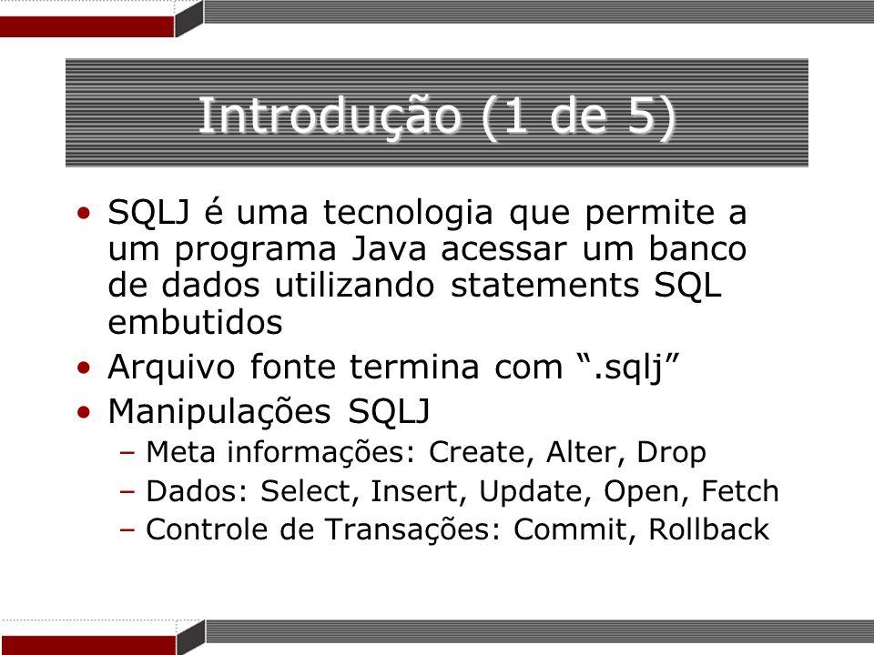 Introdução (1 de 5) SQLJ é uma tecnologia que permite a um programa Java acessar um banco de dados utilizando statements SQL embutidos Arquivo fonte t