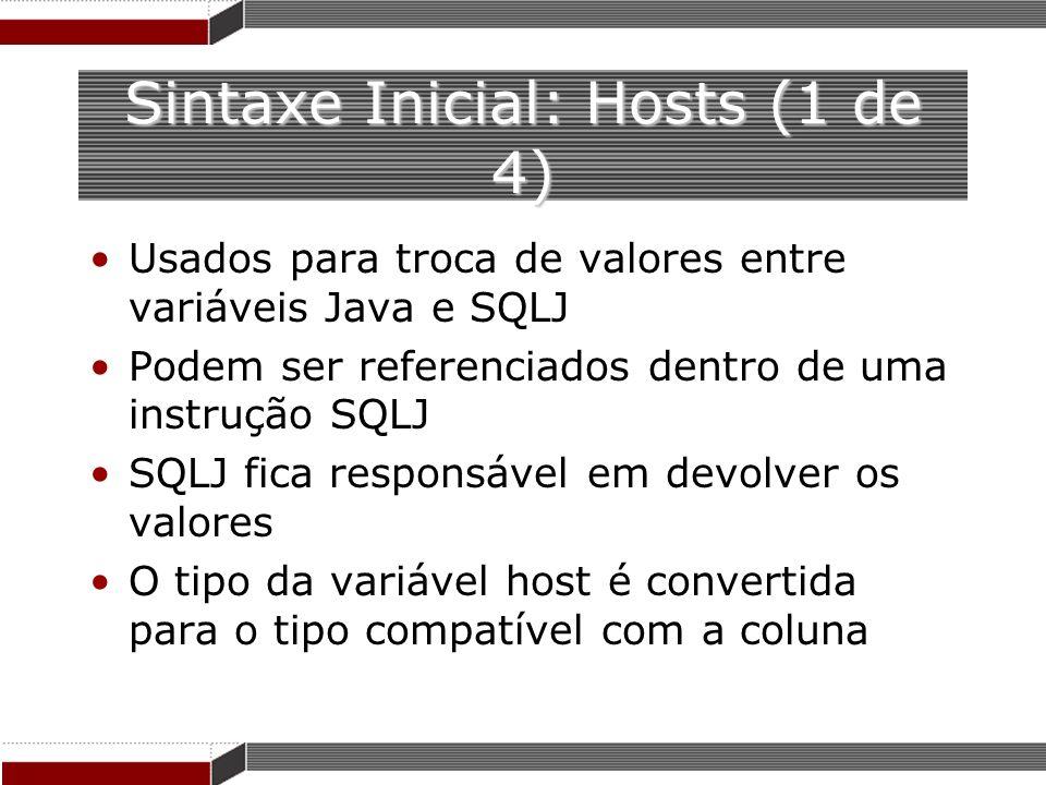 Sintaxe Inicial: Hosts (1 de 4) Usados para troca de valores entre variáveis Java e SQLJ Podem ser referenciados dentro de uma instrução SQLJ SQLJ fic