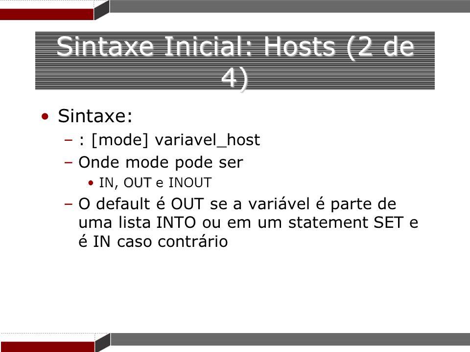 Sintaxe Inicial: Hosts (2 de 4) Sintaxe: –: [mode] variavel_host –Onde mode pode ser OUTIN, OUT e INOUT –O default é OUT se a variável é parte de uma