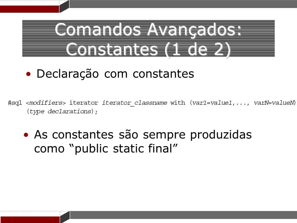 Comandos Avançados: Constantes (1 de 2) Declaração com constantes As constantes são sempre produzidas como public static final