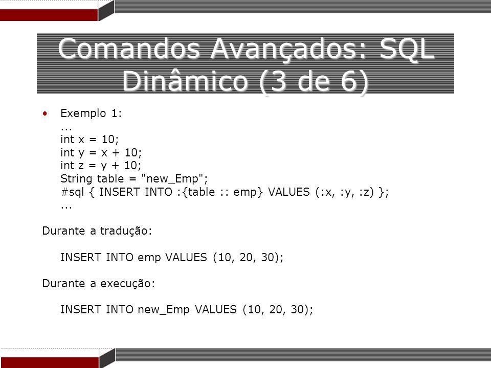 Comandos Avançados: SQL Dinâmico (3 de 6) Exemplo 1:... int x = 10; int y = x + 10; int z = y + 10; String table =