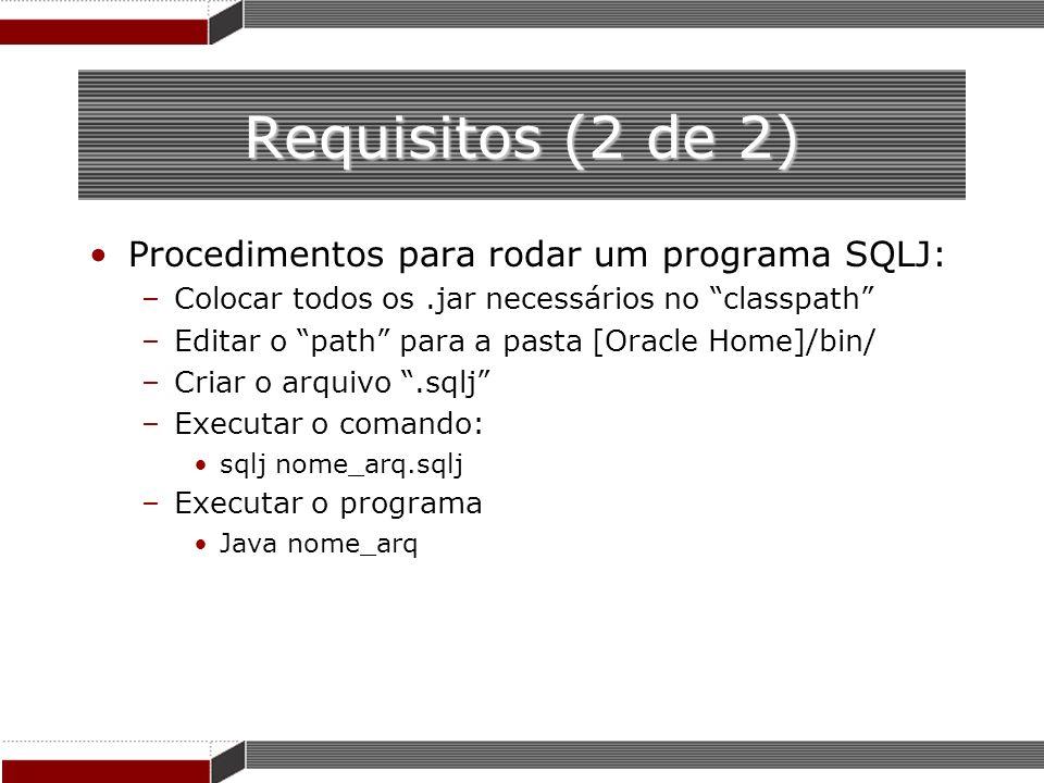 Requisitos (2 de 2) Procedimentos para rodar um programa SQLJ: –Colocar todos os.jar necessários no classpath –Editar o path para a pasta [Oracle Home
