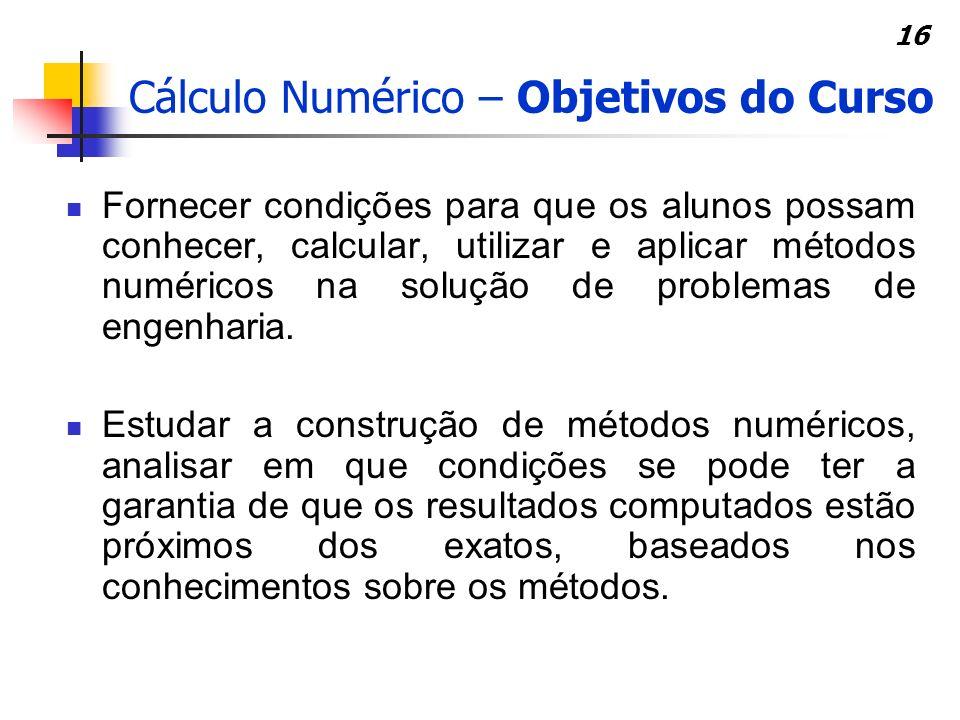 16 Fornecer condições para que os alunos possam conhecer, calcular, utilizar e aplicar métodos numéricos na solução de problemas de engenharia. Estuda