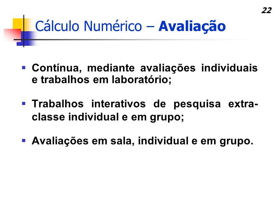22 Cálculo Numérico – Avaliação Contínua, mediante avaliações individuais e trabalhos em laboratório; Trabalhos interativos de pesquisa extra- classe
