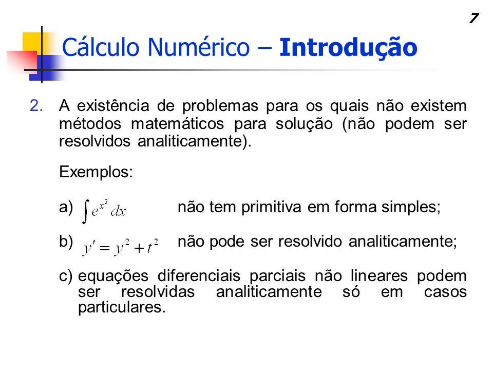 7 2.A existência de problemas para os quais não existem métodos matemáticos para solução (não podem ser resolvidos analiticamente). Exemplos: a)não te