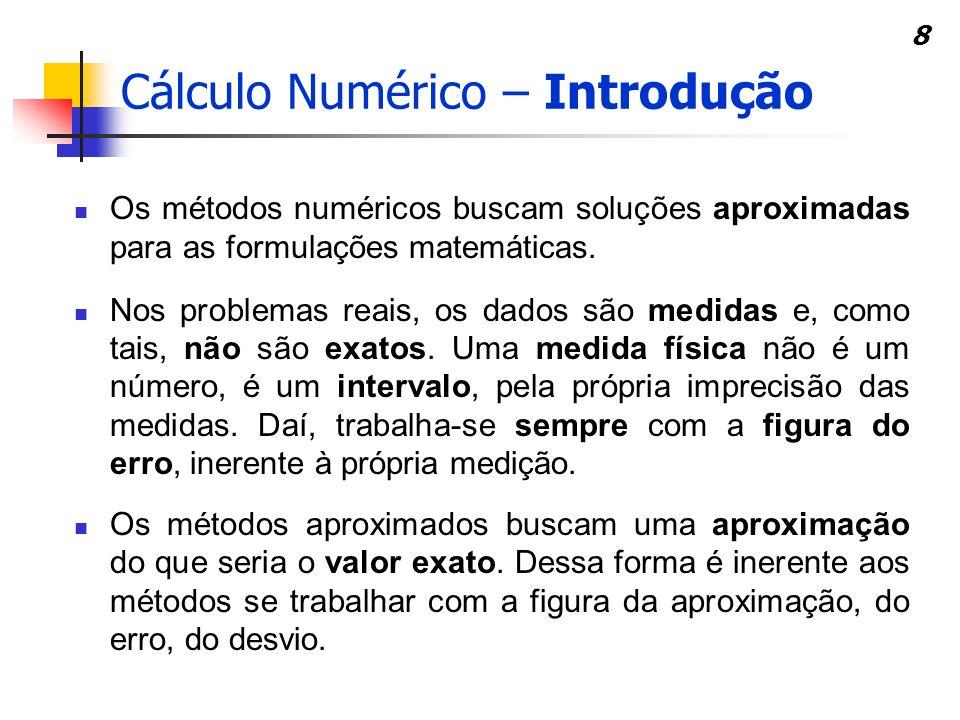 8 Os métodos numéricos buscam soluções aproximadas para as formulações matemáticas. Nos problemas reais, os dados são medidas e, como tais, não são ex