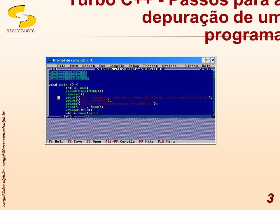 rangel@dsc.ufpb.br rangel@lmrs-semarh.ufpb.br DSC/CCT/UFCG 3 Turbo C++ - Passos para a depuração de um programa