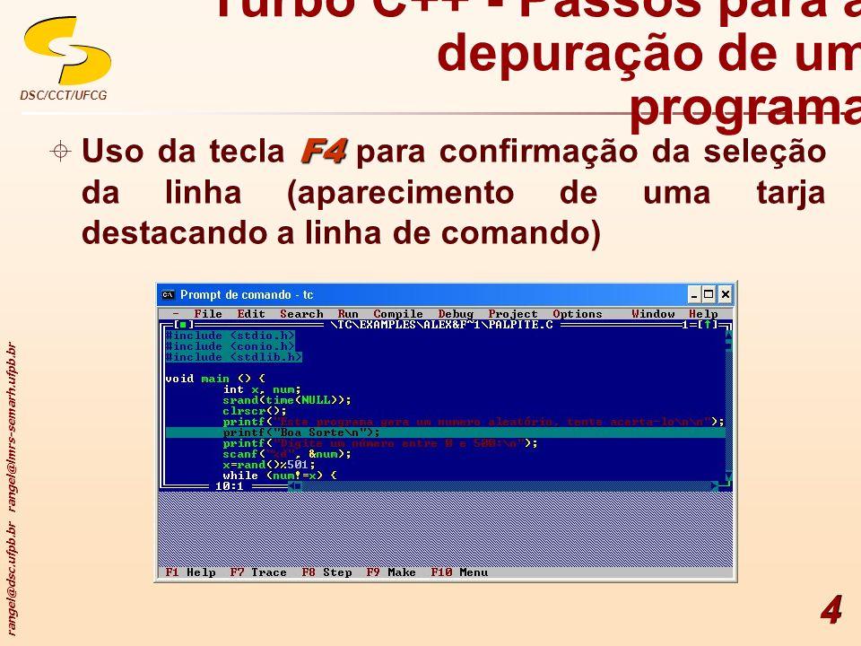 rangel@dsc.ufpb.br rangel@lmrs-semarh.ufpb.br DSC/CCT/UFCG 4 F4 Uso da tecla F4 para confirmação da seleção da linha (aparecimento de uma tarja destac