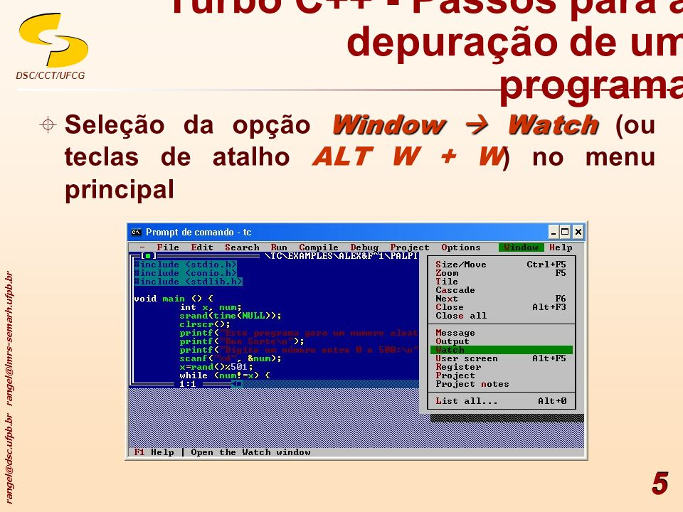 rangel@dsc.ufpb.br rangel@lmrs-semarh.ufpb.br DSC/CCT/UFCG 5 Window Watch Seleção da opção Window Watch (ou teclas de atalho ALT W + W ) no menu princ
