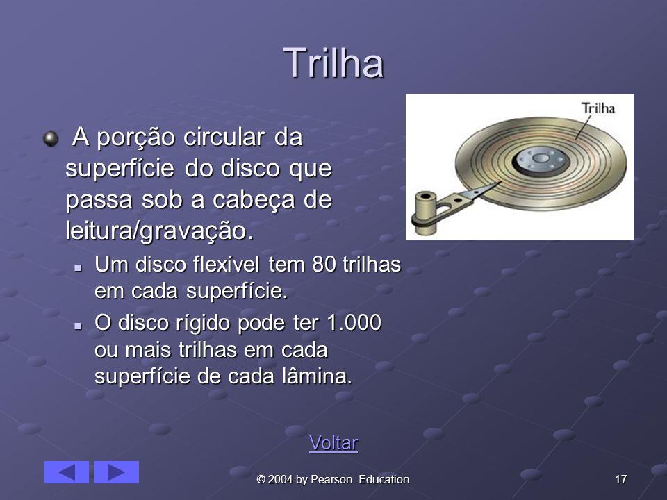 17© 2004 by Pearson Education Trilha A porção circular da superfície do disco que passa sob a cabeça de leitura/gravação. A porção circular da superfí