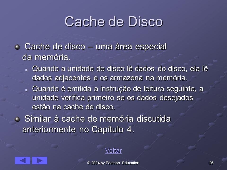 26© 2004 by Pearson Education Cache de Disco Cache de disco – uma área especial da memória. Cache de disco – uma área especial da memória. Quando a un