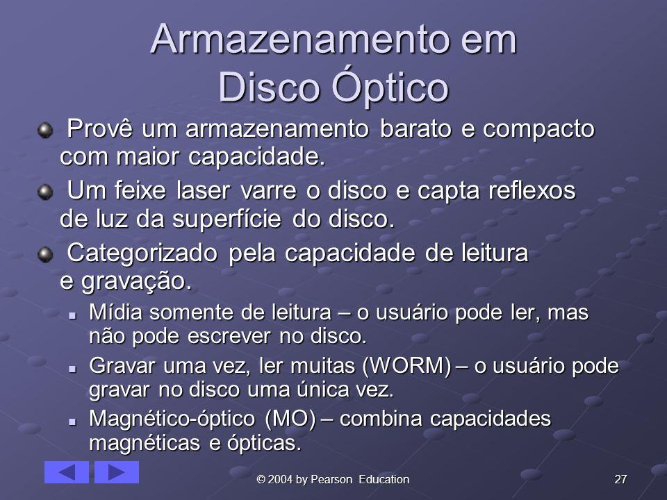 27© 2004 by Pearson Education Armazenamento em Disco Óptico Provê um armazenamento barato e compacto com maior capacidade. Provê um armazenamento bara