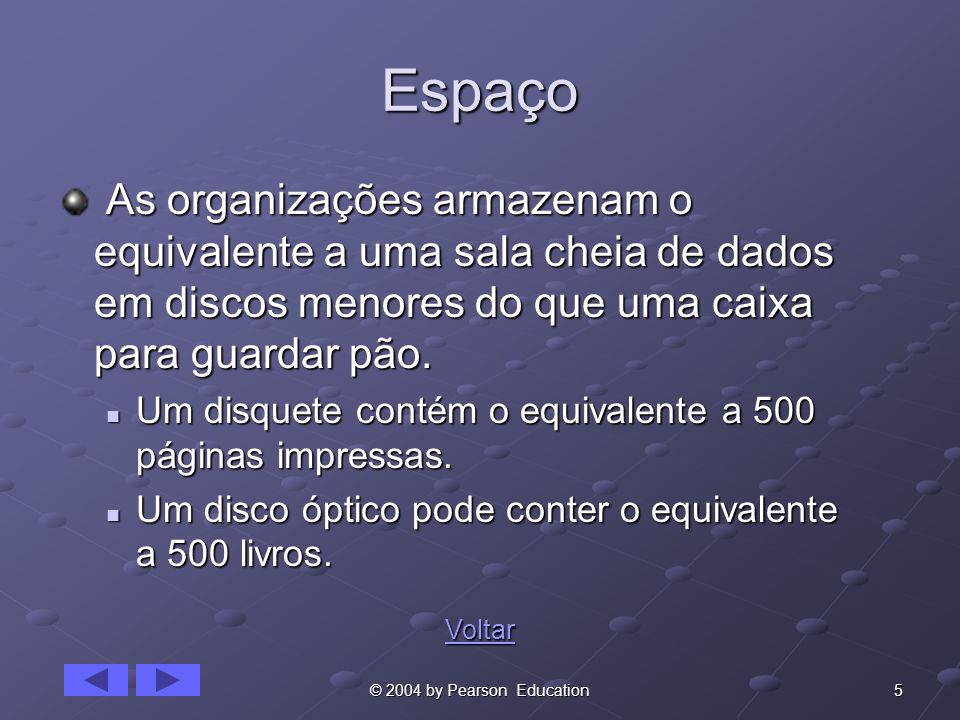 5© 2004 by Pearson Education Espaço As organizações armazenam o equivalente a uma sala cheia de dados em discos menores do que uma caixa para guardar