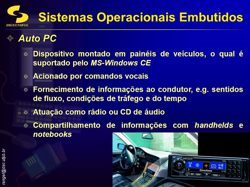 DSC/CCT/UFCG rangel@dsc.ufpb.br 16 Sistemas Operacionais Embutidos Auto PC Dispositivo montado em painéis de veículos, o qual é suportado pelo MS-Wind