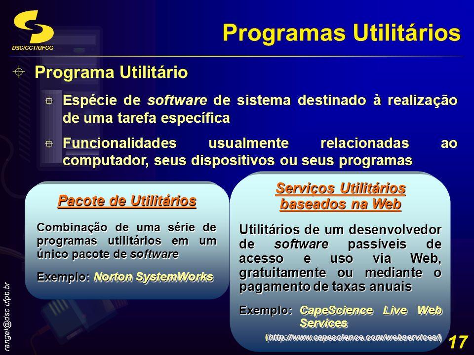 DSC/CCT/UFCG rangel@dsc.ufpb.br 17 Programa Utilitário Espécie de software de sistema destinado à realização de uma tarefa específica Funcionalidades