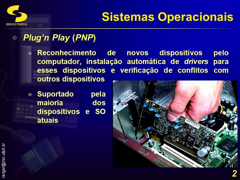 DSC/CCT/UFCG rangel@dsc.ufpb.br 2 Sistemas Operacionais Plugn Play (PNP) Reconhecimento de novos dispositivos pelo computador, instalação automática d