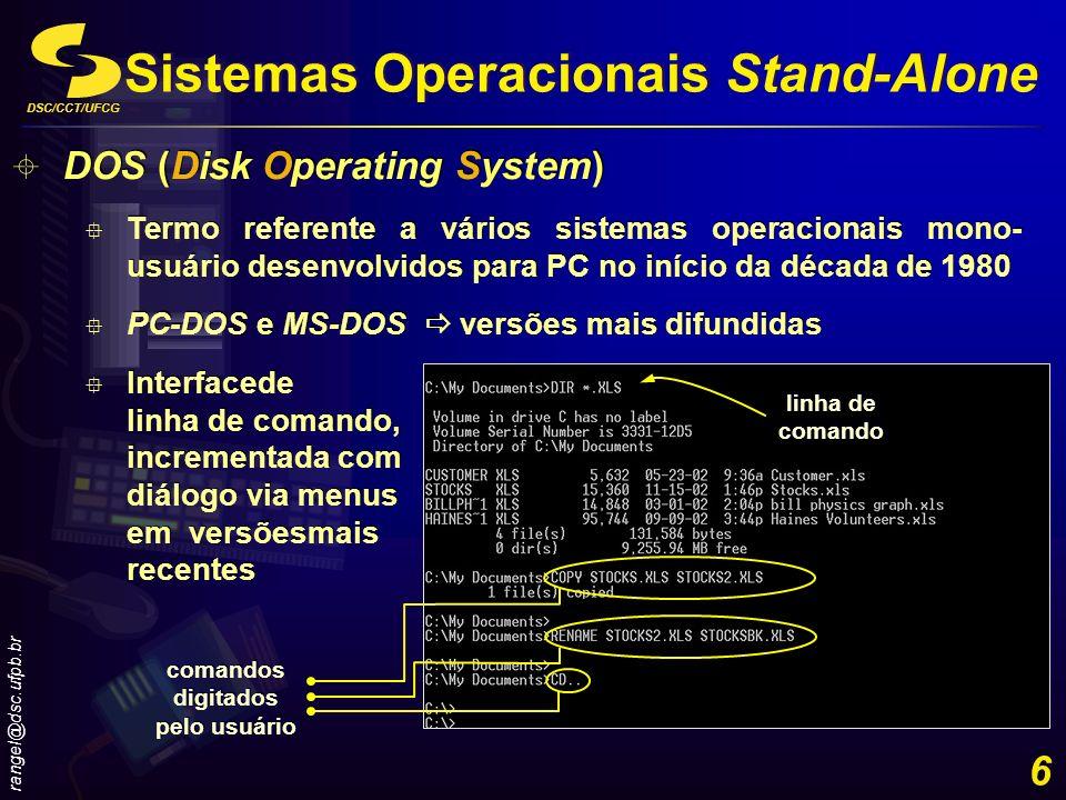 DSC/CCT/UFCG rangel@dsc.ufpb.br 6 Sistemas Operacionais Stand-Alone DOS (Disk Operating System) Termo referente a vários sistemas operacionais mono- u