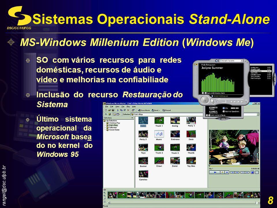 DSC/CCT/UFCG rangel@dsc.ufpb.br 8 MS-Windows Millenium Edition (Windows Me) SO com vários recursos para redes domésticas, recursos de áudio e vídeo e