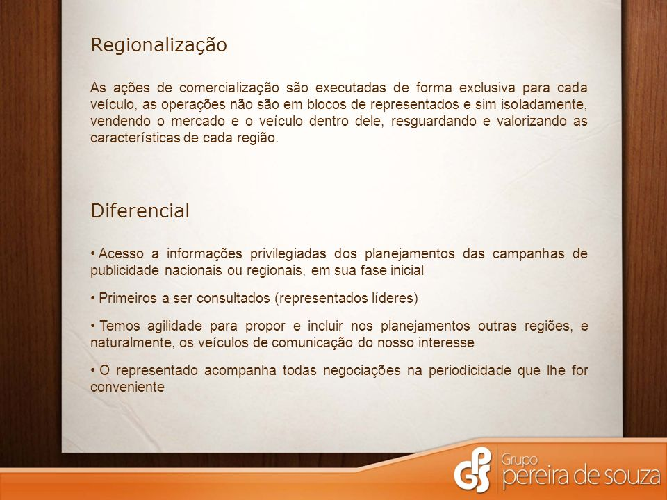 Regionalização As ações de comercialização são executadas de forma exclusiva para cada veículo, as operações não são em blocos de representados e sim