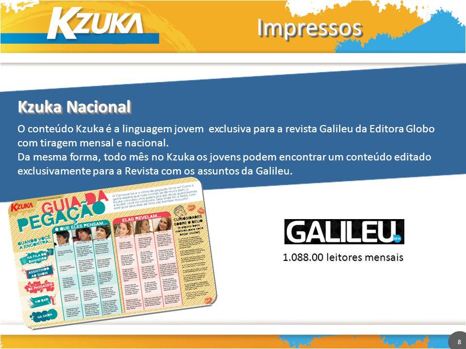 8 ImpressosImpressos O conteúdo Kzuka é a linguagem jovem exclusiva para a revista Galileu da Editora Globo com tiragem mensal e nacional. Da mesma fo