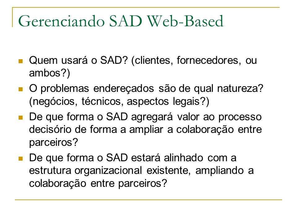 Gerenciando SAD Web-Based Quem usará o SAD? (clientes, fornecedores, ou ambos?) O problemas endereçados são de qual natureza? (negócios, técnicos, asp