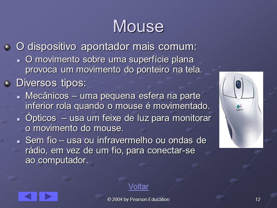 12© 2004 by Pearson Education Mouse O dispositivo apontador mais comum: O dispositivo apontador mais comum: O movimento sobre uma superfície plana pro