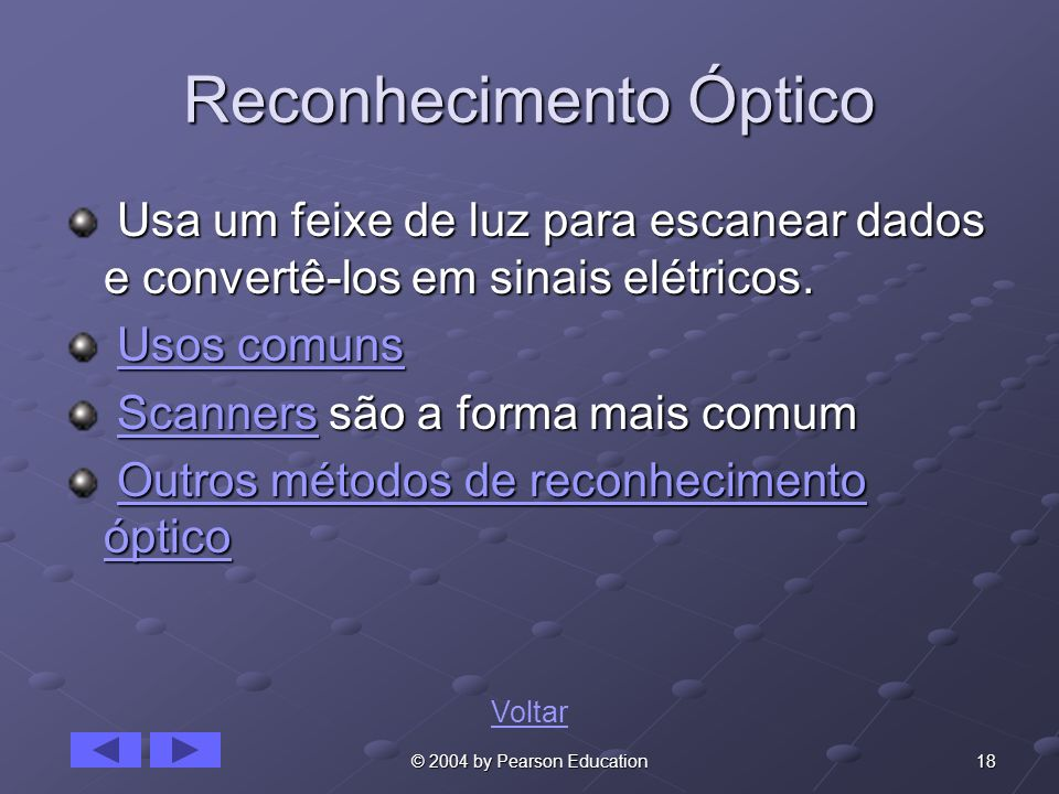 18© 2004 by Pearson Education Reconhecimento Óptico Usa um feixe de luz para escanear dados e convertê-los em sinais elétricos. Usa um feixe de luz pa
