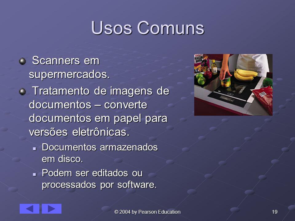 19© 2004 by Pearson Education Usos Comuns Scanners em supermercados. Scanners em supermercados. Tratamento de imagens de documentos – converte documen