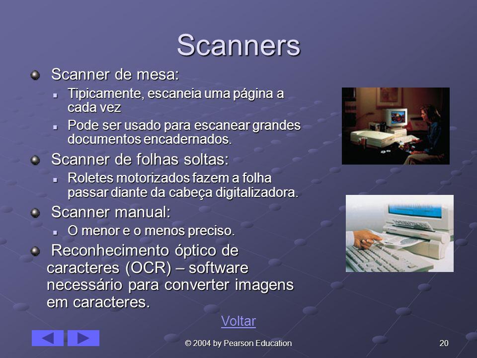 20© 2004 by Pearson Education Scanners Scanner de mesa: Scanner de mesa: Tipicamente, escaneia uma página a cada vez Tipicamente, escaneia uma página