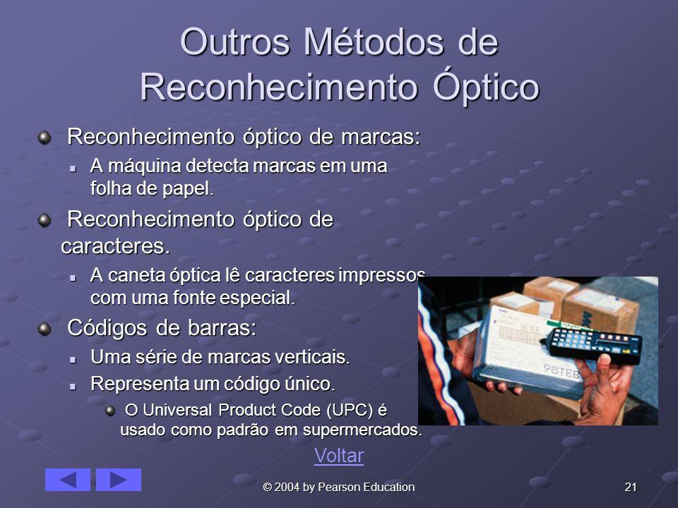21© 2004 by Pearson Education Outros Métodos de Reconhecimento Óptico Reconhecimento óptico de marcas: Reconhecimento óptico de marcas: A máquina dete