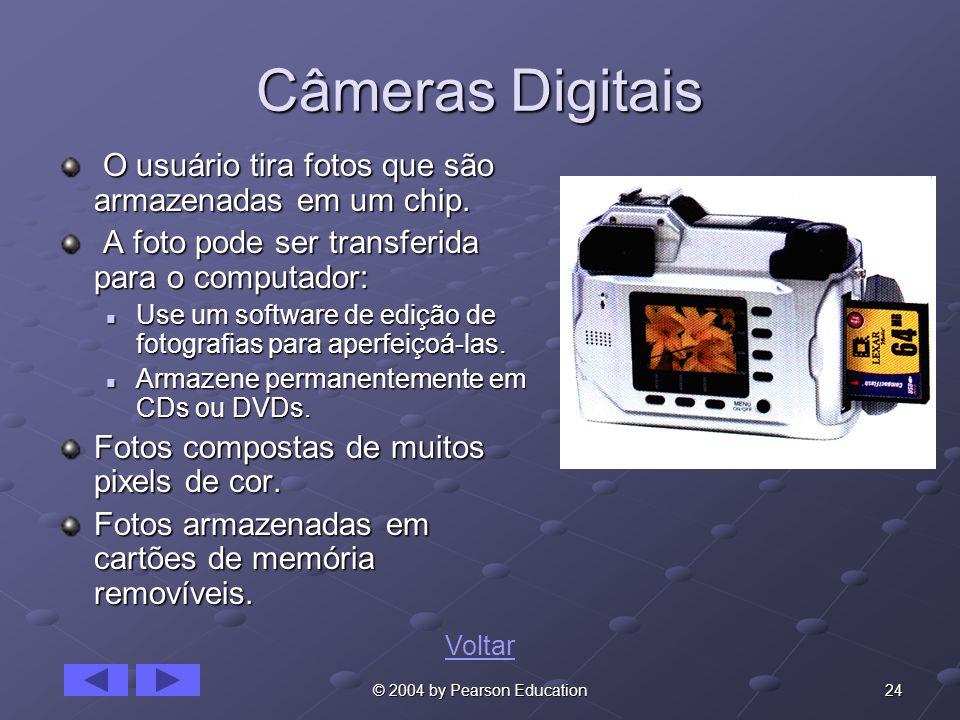 24© 2004 by Pearson Education Câmeras Digitais O usuário tira fotos que são armazenadas em um chip. O usuário tira fotos que são armazenadas em um chi