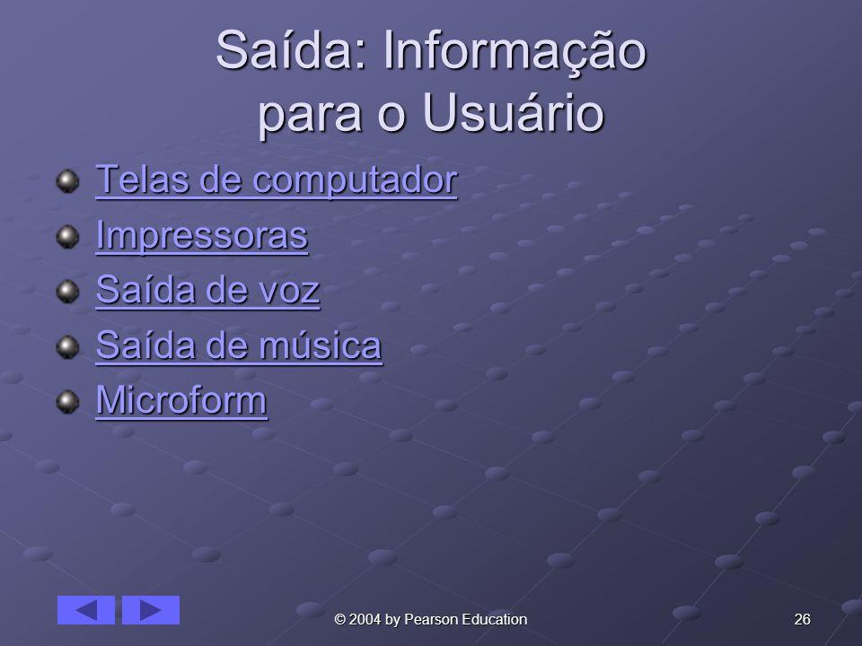 26© 2004 by Pearson Education Saída: Informação para o Usuário Telas de computador Telas de computadorTelas de computadorTelas de computador Impressor