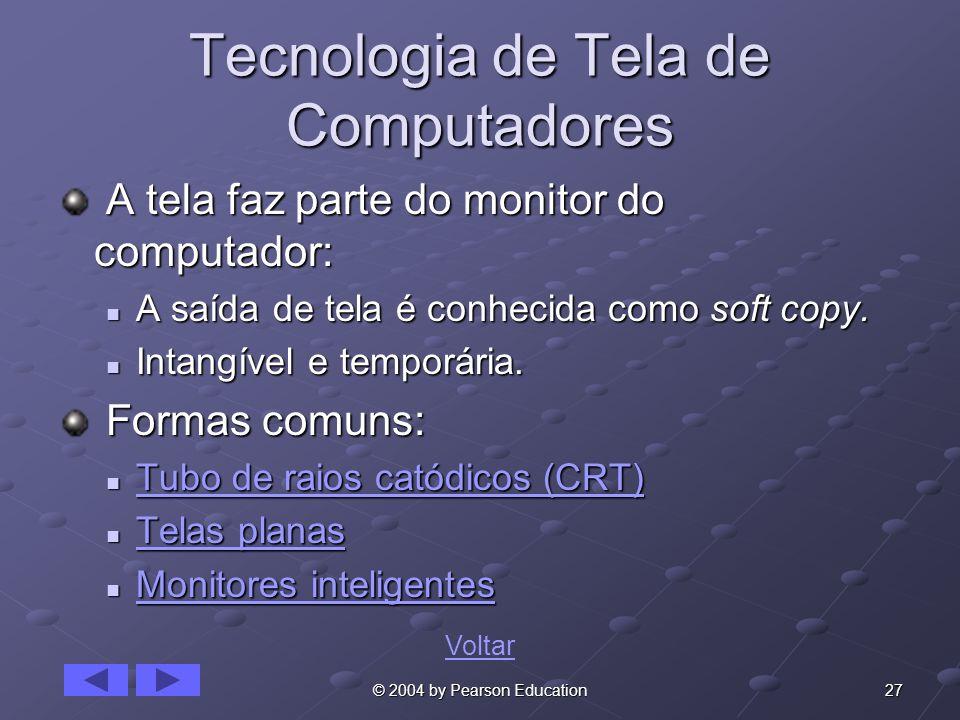 27© 2004 by Pearson Education Tecnologia de Tela de Computadores A tela faz parte do monitor do computador: A tela faz parte do monitor do computador: