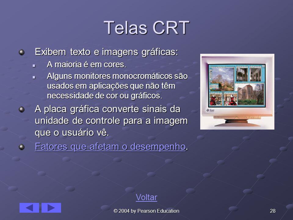 28© 2004 by Pearson Education Telas CRT Exibem texto e imagens gráficas: A maioria é em cores. A maioria é em cores. Alguns monitores monocromáticos s