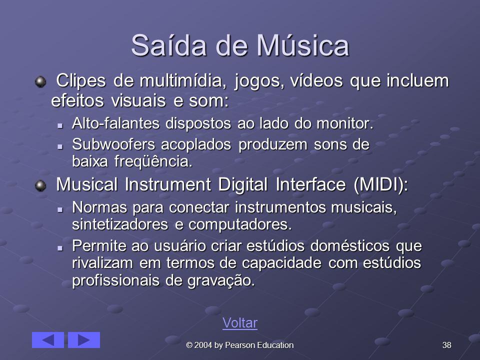38© 2004 by Pearson Education Saída de Música Clipes de multimídia, jogos, vídeos que incluem efeitos visuais e som: Clipes de multimídia, jogos, víde