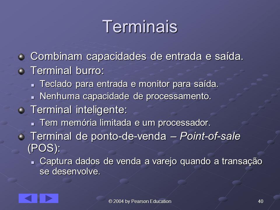 40© 2004 by Pearson Education Terminais Combinam capacidades de entrada e saída. Combinam capacidades de entrada e saída. Terminal burro: Terminal bur