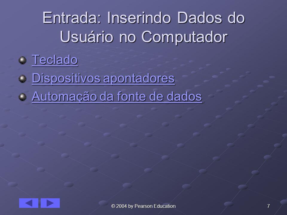7© 2004 by Pearson Education Entrada: Inserindo Dados do Usuário no Computador Teclado TecladoTeclado Dispositivos apontadores Dispositivos apontadore