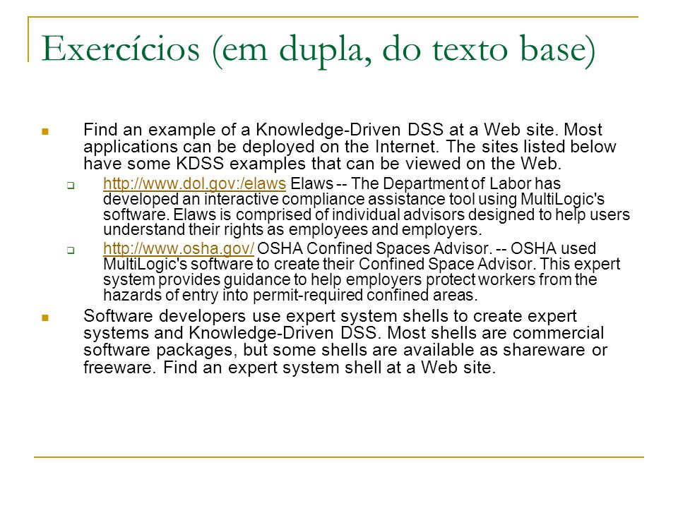 Exercícios (em dupla, do texto base) Find an example of a Knowledge-Driven DSS at a Web site. Most applications can be deployed on the Internet. The s