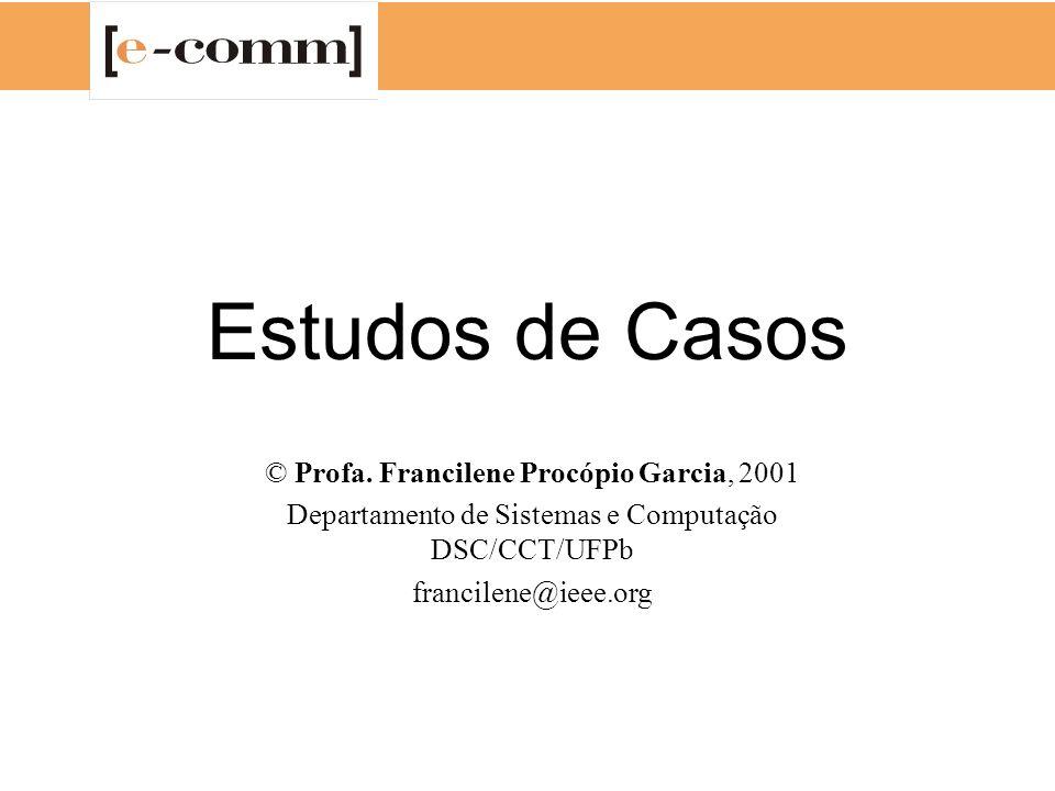 Estudos de Casos © Profa. Francilene Procópio Garcia, 2001 Departamento de Sistemas e Computação DSC/CCT/UFPb francilene@ieee.org