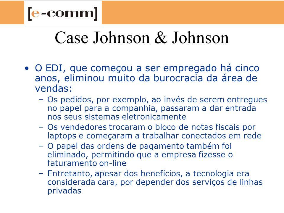 Case Johnson & Johnson O EDI, que começou a ser empregado há cinco anos, eliminou muito da burocracia da área de vendas: –Os pedidos, por exemplo, ao