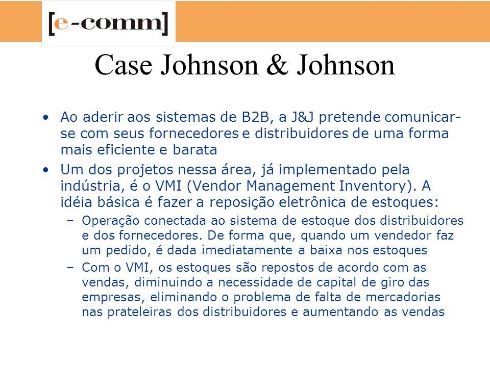 Case Johnson & Johnson Ao aderir aos sistemas de B2B, a J&J pretende comunicar- se com seus fornecedores e distribuidores de uma forma mais eficiente
