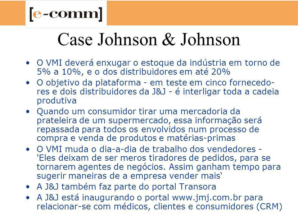Case Johnson & Johnson O VMI deverá enxugar o estoque da indústria em torno de 5% a 10%, e o dos distribuidores em até 20% O objetivo da plataforma -