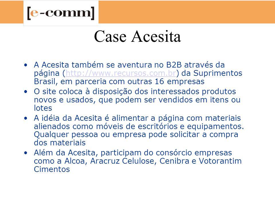 Case Acesita A Acesita também se aventura no B2B através da página (http://www.recursos.com.br) da Suprimentos Brasil, em parceria com outras 16 empre