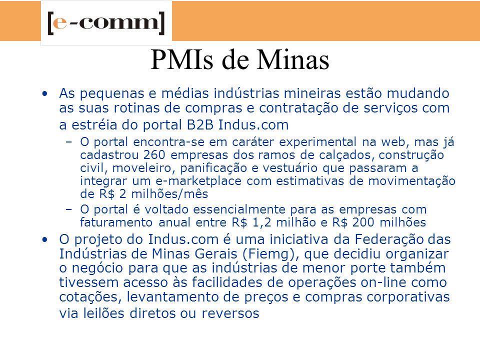 PMIs de Minas As pequenas e médias indústrias mineiras estão mudando as suas rotinas de compras e contratação de serviços com a estréia do portal B2B