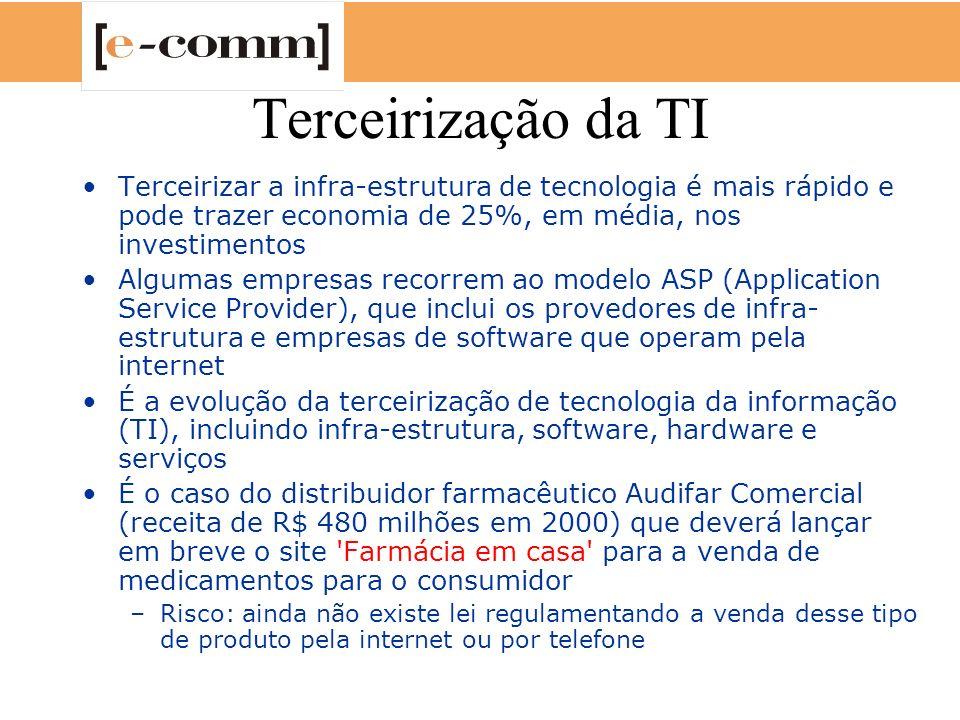 Terceirização da TI Terceirizar a infra-estrutura de tecnologia é mais rápido e pode trazer economia de 25%, em média, nos investimentos Algumas empre