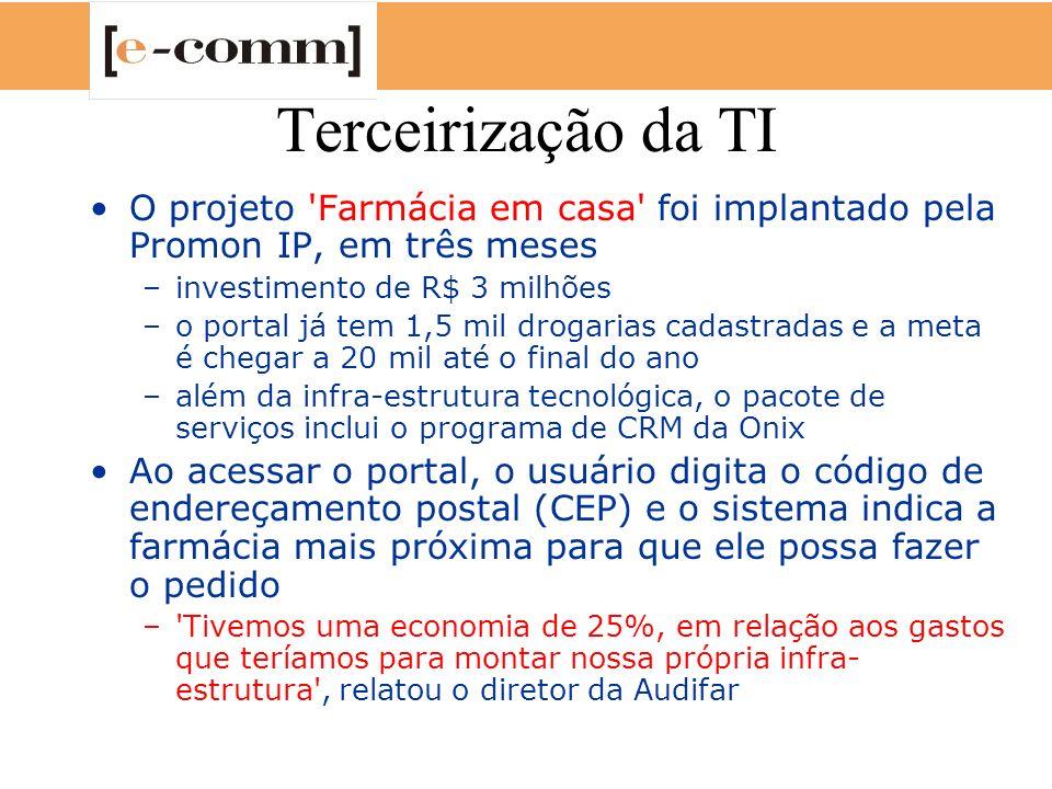 Terceirização da TI O projeto 'Farmácia em casa' foi implantado pela Promon IP, em três meses –investimento de R$ 3 milhões –o portal já tem 1,5 mil d